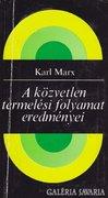 Karl Marx: A közvetlen termelési folyamat eredményei 1000 Ft