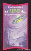 És akkor jöttek az UFO-k Magyarországra... 300 Ft