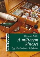 A műterem kincsei - Egy képzőművész kelléktára     Dézsenyi Zoltán