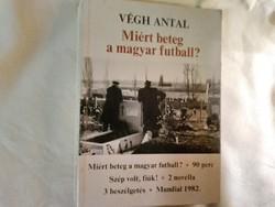 Végh Antal : Miért beteg a magyar futball ?  Dedikált példány .