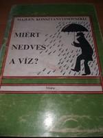 Majlen Konsztantyinovszkij :Miért nedves a víz? 1981.500.-Ft