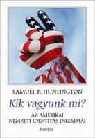 Samuel P. Huntington Kik vagyunk mi?Az amerikai nemzeti identitás dilemmái