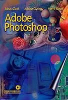 Jakab Zsolt, Juhász György, Vémi József: Adobe Photoshop