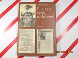 Ruffy Péter : Bujdosó nyelvemlékeink - A Tihanyi alapítólevéltől- A Bori noteszig