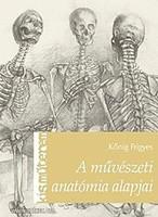 Kőnig Frigyes A művészeti anatómia alapjai. Bp. 2013. 124 l. AJÁNDÉKNAK IS!