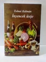 TOLNAI KÁLMÁN: ÍNYENCEK ÜSTJE szakácskönyv