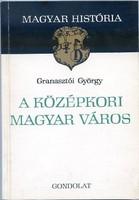 Granasztói György: A középkori magyar város - Magyar história sorozat