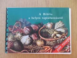 A Biblia a helyes táplálkozásról (300 recept)