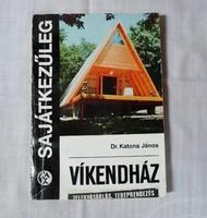 Katona János: Víkendház sajátkezűleg (Műszaki, 1973; építkezés, építőipar)