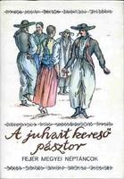 Pesovár Ferenc: A juhait kereső pásztor - Fejér megyei néptáncok