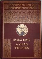 Baktay Ervin : A világ tetején. I-II. - Kőrösi Csoma Sándor nyomdokain a nyugati Tibetbe