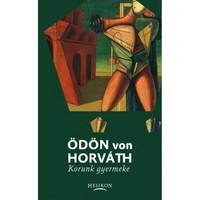 Korunk gyermeke Ödön Von Horváth HELKON 2013.  ÚJSZERŰ SZOMBATHELYEN
