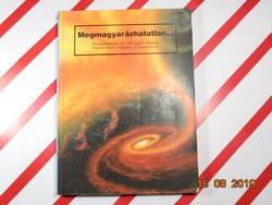 Megmagyarázhatatlan  - Misztériumok, tér, idő, agyhullámok, földön kívüli világok