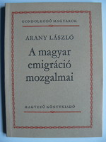 ARANY LÁSZLÓ: A MAGYAR EMIGRÁCIÓ MOZGALMAI 1983 KÖNYV JÓ ÁLLAPOTBAN