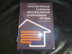 Családi házak, lakások, hétvégi házak gazdaságos fűtése - szakkönyv - Oravecz Béla