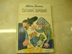 Móra Ferenc Csicseri történet  Mesék, versek, elbeszélések, Reich Károly rajzaival, 1981