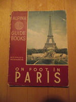 Georges Monmarché: On foot in Paris, Alpina Guide Books 1950