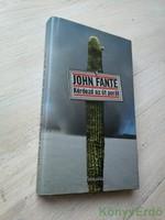 John Fante: Kérdezd az út porát