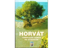 Horvát társalgási könyv és útiszótár  Böröcz Nándor (szerk.)     Toro Kiadó  2004 Zalaegerszeg