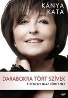 """Kánya Kata Darabokra tört szívek  Tizenegy igaz történet  """"Fantasztikus ez a könyv!"""