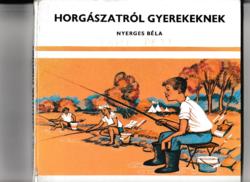  Horgászatról gyerekeknek - Nyerges Béla -1982