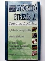 Frank Zsófia: Gyógyító étkezés 1. Táplálkozás, méregtelenítés, testsúlyszabályzás