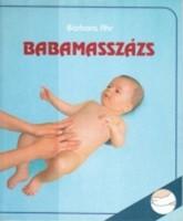 Barbara Ahr Babamasszázs  Egy újszülöttnek szavakkal is elmesélhetném iránta érzett szeretetemet, ez
